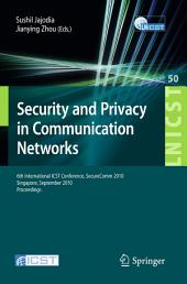Security and Privacy in Communication Networks: 6th International ICST Conference, SecureComm 2010, Singapore, September 7-9, 2010, Proceedings