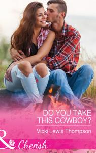 Do You Take This Cowboy   Mills   Boon Cherish   Thunder Mountain Brotherhood  Book 11  PDF
