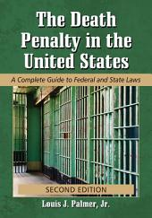 The Death Penalty in the United States: A Complete Guide to Federal and State Laws, 2d ed.