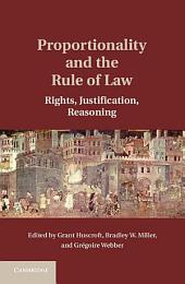 Proportionality and the Rule of Law: Rights, Justification, Reasoning