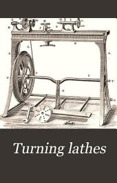 Turning Lathes: A Manual for Technical Schools and Apprentices. A Guide to Turning, Screw-cutting, Metal-spinning, &c. With 194 Illustrations
