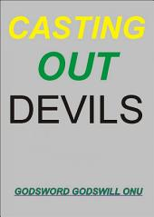 Casting Out Devils: Expelling Evil Spirits and Destroying Their Works