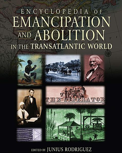 Encyclopedia of Emancipation and Abolition in the Transatlantic World