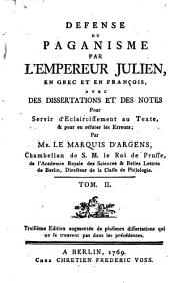 Defense du paganisme par l'empereur Julien, en grec et en franc̜ois, avec des dissertations et des notes pour servir d'eclaircissement au texte, & pour en réfuter les erreurs