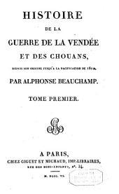 Histoire de la guerre de la Vendée et des Chouans, depuis son origine jusqu'à la pacification de 1801: Volume1