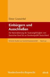 Einbürgern und Ausschließen: Die Nationalisierung der Staatsangehörigkeit vom Deutschen Bund bis zur Bundesrepublik Deutschland, Ausgabe 2