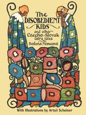 The Disobedient Kids: and Other Chzecho-Slovak Fairy Tails