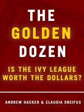 The Golden Dozen: Is the Ivy League Worth the Dollars?: Is the Ivy League Worth the Dollars?