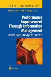 Performance Improvement Through Information Management: Health Care's Bridge to Success