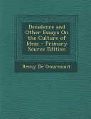 Decadence and Other Essays on the Culture of Ideas - Primary Source Edition