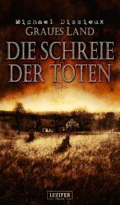 Graues Land 2: Die Schreie der Toten: Endzeit, Thriller, Horror, Dystopie, Apokalypse, Zombie