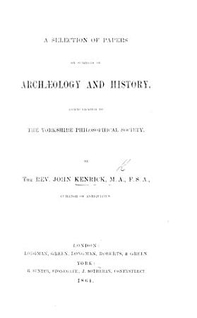 A Selection of Papers on the Subjects of Arch  ology and History  Communicated to the Yorkshire Philosophical Society PDF