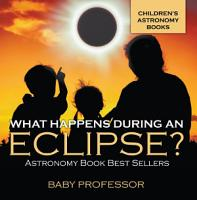 What Happens During An Eclipse  Astronomy Book Best Sellers   Children s Astronomy Books PDF