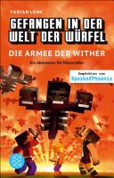 Gefangen in der Welt der W  rfel  Die Armee der Wither  Ein Abenteuer f  r Minecrafter PDF