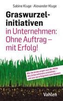 Graswurzelinitiativen in Unternehmen  Ohne Auftrag     mit Erfolg  PDF