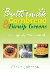 Buttermilk Cornbread and Turnip Greens: The Things My Mama Saved