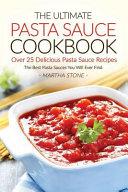 The Ultimate Pasta Sauce Cookbook   Over 25 Delicious Pasta Sauce Recipes PDF