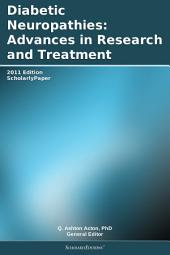 Diabetic Neuropathies: Advances in Research and Treatment: 2011 Edition: ScholarlyPaper
