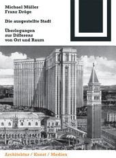 Die ausgestellte Stadt: Zur Differenz von Ort und Raum