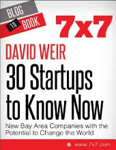 30 Startups To Know Now: New Bay Area Companies with the Potential to Change the World