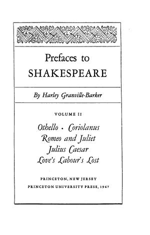 Prefaces to Shakespeare  Othello  Coriolanus  Romeo and Juliet  Julius Caesar  Love s labour lost PDF