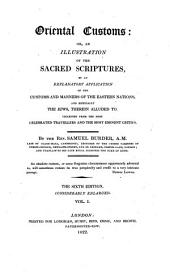 Oriental Customs: Or, an Illustration of the Sacred Scriptures: By an Explanatory Application of the Customs and Manners of the Eastern Nations, and Especially the Jews, Therein Alluded to : Collected from the Most Celebrated Travellers and the Most Eminent Critics, Volume 1