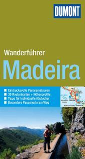 DuMont Wanderführer Madeira: Mit 35 Routenkarten und Höhenprofilen, Ausgabe 7