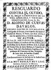 Resguardo contra el olvido, en el breve compendio de la vida ... del ... D. A. de Cuevas Davalos, etc. (Sermon funebre a las ... memorias del ... D. A. de Cuevas Davalos ... predicóle ... F. de Siles, etc.).