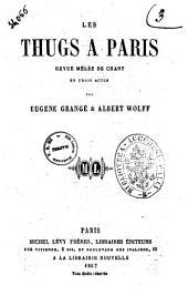 Les thugs a Paris revue melee de chant par Eugene Grange & Albert Wolff