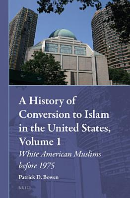 A History of Conversion to Islam in the United States  Volume 1