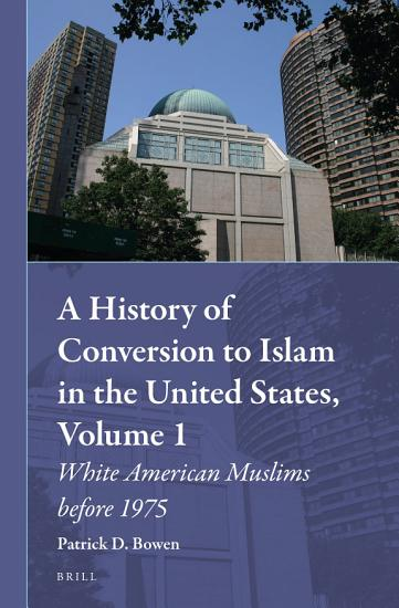 A History of Conversion to Islam in the United States  Volume 1 PDF
