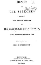 Report of the speeches delivered at the annual meeting of the Edinburgh Bible Society, held ... June 15, 1842. Taken in short-hand by Simon Macgregor