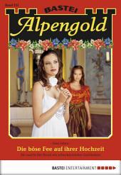 Alpengold - Folge 225: Die böse Fee auf ihrer Hochzeit
