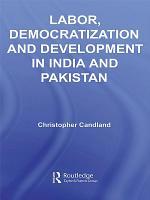 Labor  Democratization and Development in India and Pakistan PDF