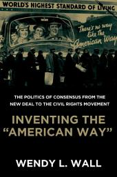 """Inventing the """"American Way"""": The Politics of Consensus from the New Deal to the Civil Rights Movement"""