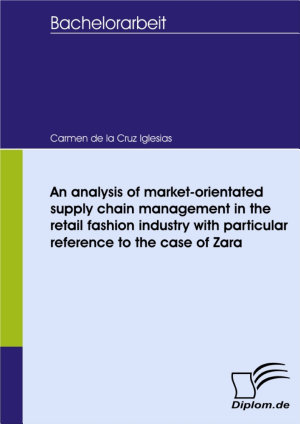 An analysis of market orientated supply chain management in the retail fashion industry with particular reference to the case of Zara PDF