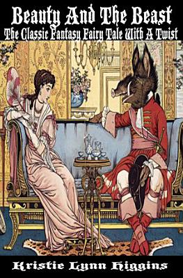 Beauty And The Beast  The Classic Fantasy Fairy Tale With A Twist
