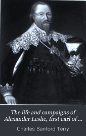 The life and campaigns of Alexander Leslie: first earl of Leven,.