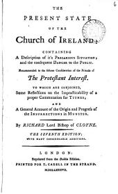 The Present State of the Church of Ireland: Containing a Description of It's Precarious Situation; and the Consequent Danger to the Public. Recommended to the Serious Consideration of the Friends of the Protestant Interest. ... By Richard Lord Bishop of Cloyne, Volume 6