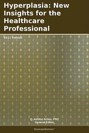 Hyperplasia: New Insights for the Healthcare Professional: 2011 Edition