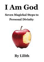 I Am God - Seven Magickal Steps to Personal Divinity