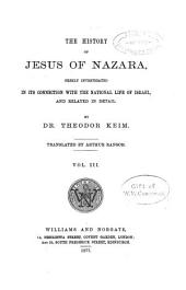 The History of Jesus of Nazara: Considered in Its Connection with the National Life of Israel, and Related in Detail, Volume 3