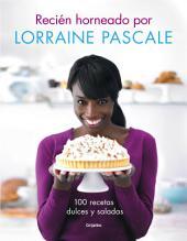 Recién horneado por Lorraine Pascale: 100 recetas dulces y saladas