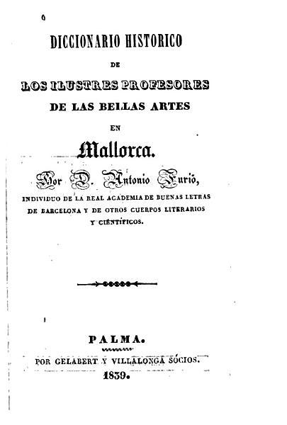 Diccionario hist  rico de los ilustres profesores de las vellas artes en Mallorca