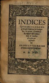 Indices Qvidam Ioannis Bvgenhagij Pomerani in Euangelia (ut uocant) Dominicalia: Insuper usui temporum & Sanctoru[m] totius anni seruie[n]tia