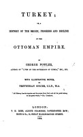 Turkey  Or  A History of the Origin  Progress and Decline of the Ottoman Empire PDF