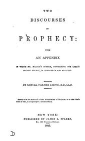 Two discourses on prophecy: with an appendix in which mr. [W.] Miller's scheme, concerning our Lord's second advent is considered and refuted