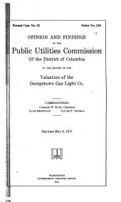 Opinion and Findings of the Public Utilities Commission of the District of Columbia in the Matter of the Valuation of the Gerogetown Gas Light Co. Commissioners: Charles W. Kutz, Chairman, Louis Brownlow, Oliver P. Newman: Decided May 2, 1917
