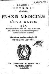 Joannis Heurnii Praxis medicinae nova ratio, qua, libris tribus methodi ad praxin medicam, aditus facillimus aperitur ad omnes morbos curandos: Volume 1