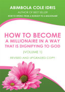How to Become a Millionaire in a Way That Is Dignifying to God (Volume 1) Revised and Upgraded Copy